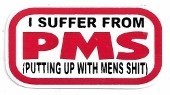 I SUFFER FRM PMS (PUTTING UP WITH MENS SHIT) (3.25 x 1.75)