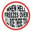 WHEN HELL FREEZES OVER I'LL RIDE THERE TOO  RETAIL SALES ONLY