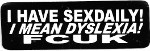 I HAVE SEXDAILY, I MEAN DYSLEXIA!  FCUK