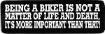 BEING A BIKER IS NOT A MATTER OF LIFE OR DEATH IT'S MORE IMPORTANT THAN THAT (3.5 x 1.25)