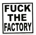 FUCK THE FACTORY (RETAIL SALES ONLY)