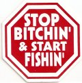 STOP BITCHIN' AND START FISHIN'