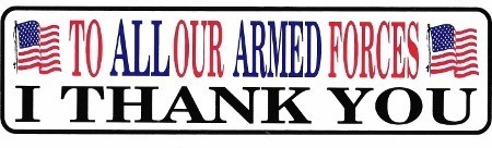 TO ALL OUR ARMED FORCES, I THANK YOU APPROX. 11X3 **RETAIL ONLY**