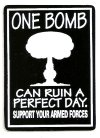 ONE BOMB CAN RUIN A PERFECT DAY SUPPORT YOUR ARMED FORCES